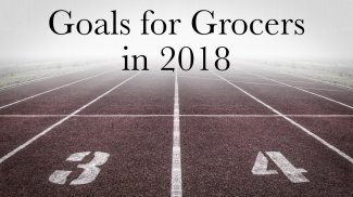 4 Goals for Grocers to crush it in 2018